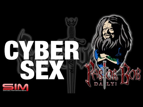"""Cyber Sex"" Pastor Bob DAILY!"