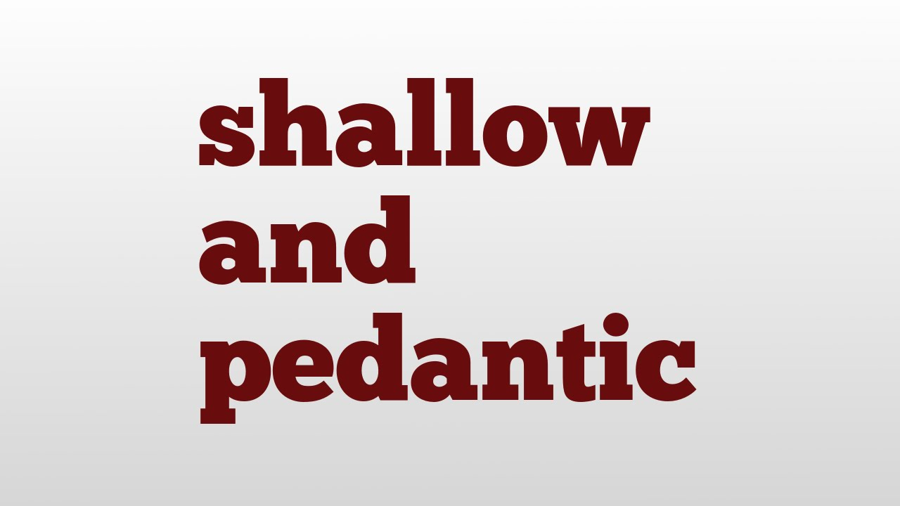 Shallow and pedantic meaning and pronunciation youtube shallow and pedantic meaning and pronunciation aloadofball Choice Image