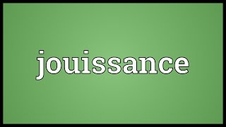 Jouissance Meaning