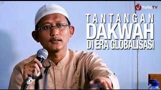 Kajian Islam: Tantangan Dakwah Di Era Globalisasi - Ustadz Badru Salam, Lc