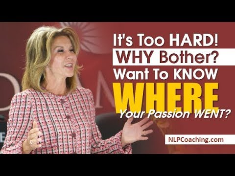 It's Too Hard! Why Bother?  Want To Know Where Your Passion Went?