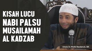 Kisah lucu nabi palsu Musailamah Al Kadzab, Ustadz DR Khalid Basalamah, MA