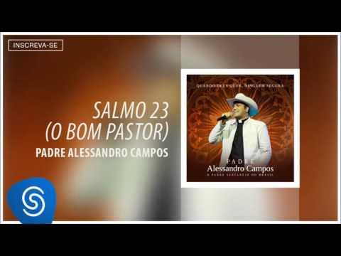 Padre Alessandro Campos - Salmo 23 (O Bom Pastor) (Quando Deus Quer, Ninguém Segura) [Áudio Oficial]