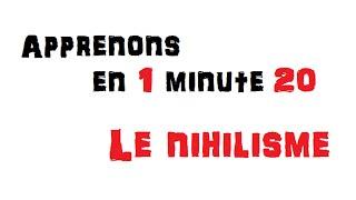 Apprenons en 1 minute 20 - n°1 - Le Nihilisme