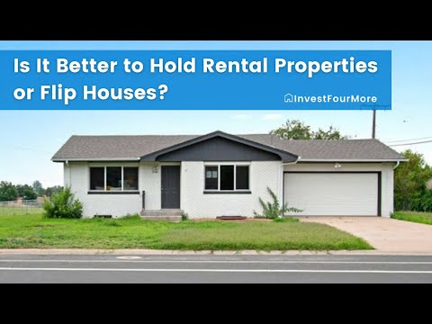 Is it Better to Hold Rental Properties or Flip Houses?