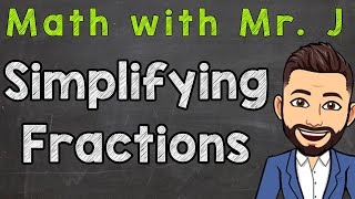 Simplifying Fractions Step bỳ Step | How To Simplify Fractions