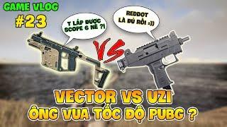 GVlog 23 | VECTOR vs UZI ĐÂU LÀ ÔNG VUA TỐC ĐỘ TRONG PUBG ?