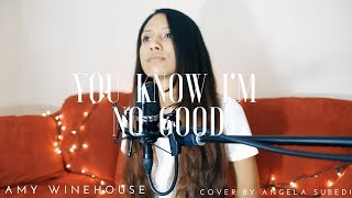 Amy Winehouse - You Know I'm No Good | Cover by Angela Subedi Youtu...