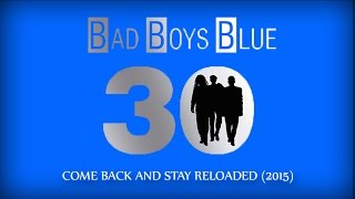 Bad Boys Blue - Come Back And Stay [RELOADED 2015]