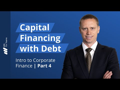 Capital Financing with Debt - Introduction to Corporate Finance Part 4 of 7