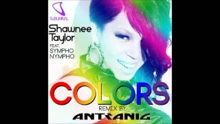 Shawnee Taylor Feat Sympho Nympho - Colors (Antranig Remix)
