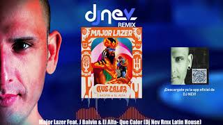 Major Lazer Feat. J Balvin & El Alfa- Que Calor (Dj Nev Rmx Latin House)