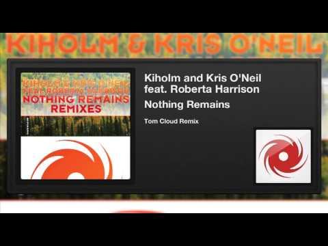 Kiholm & Kris O'Neil ft. Roberta Harrison - Nothing Remains (Tom Cloud Remix)