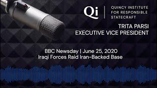 Quincy Radio: Trita Parsi on BBC's Newsday discussing Iraqi forces raid of Iran-backed militia base