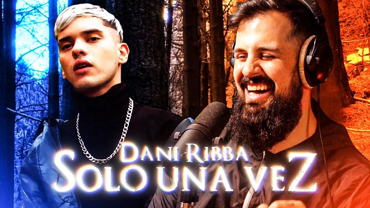 TODO RECORRIDO TIENE QUE IR Y VOLVER | REACCION a Dani Ribba - Solo Una Vez