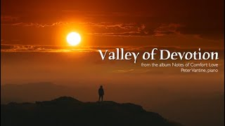Notes of Comfort: LOVE | Valley of Devotion | Solo Piano Music by Peter Vantine
