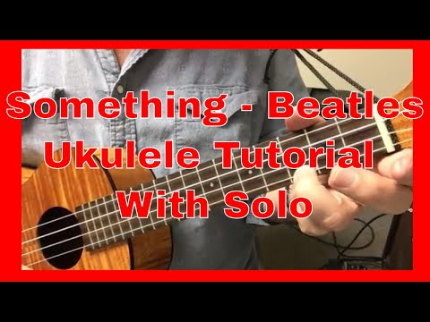 Something - The Beatles - Ukulele Tutorial - with the solo for uke!