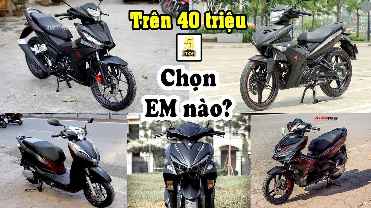 40 triệu chọn xe máy nào đây?? ▶️ Nên chọn xe máy nào với mức giá từ 40 -50 triệu 🔴 TOP 5 ĐAM MÊ