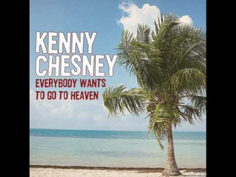 Kenny Chesney - Everybody Wants to Go to Heaven