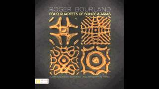 Four Quartets of Songs and Arias -- Roger Bourland