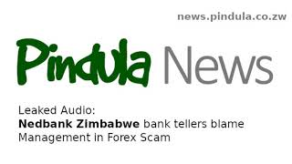Nedbank Zimbabwe Tellers Blame Management For Forex Scam
