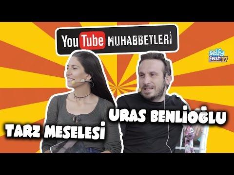 URAS BENLİOĞLU & TARZ MESELESİ - YouTube Muhabbetleri Selfyfest