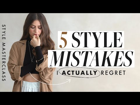 5 Style Mistakes I ACTUALLY Regret (STYLE MASTERY) - YouTube