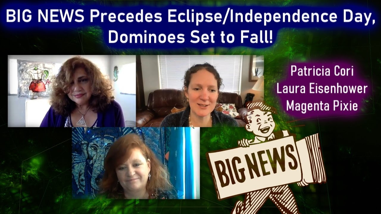 BIG NEWS Precedes Eclipse/Independence Day, Dominoes Set to Fall! With Laura, Patricia and Magenta