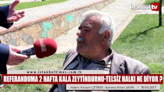 REFERANDUMA 2 Hafta Kala Zeytinburnu Telsiz Halkı ne Diyor