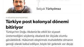 Selçuk Türkyılmaz - Türkiye post kolonyal dönemi bitiriyor - 19.08.2019