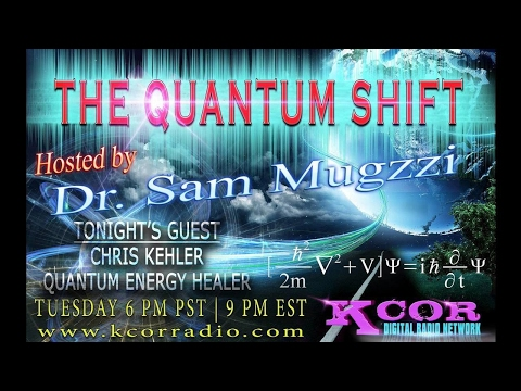 Chris-Kehler-Quantum-Energy-Healer-The-Quantum-Shift-Hosted-By-Dr-Sam-Mugzzi-KCOR-Digital-Radio-Netw