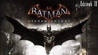 Zagrajmy w Batman: Arkham Knight odc.19 - Świetlik gaśnie