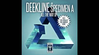 Deekline & Specimen A - All The Way Up (Ed Solo Remix) [2018]