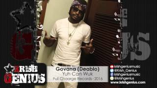 Govana (Deablo) - Yuh Can Wuk (Raw) Tilt Ova Riddim - January 2016