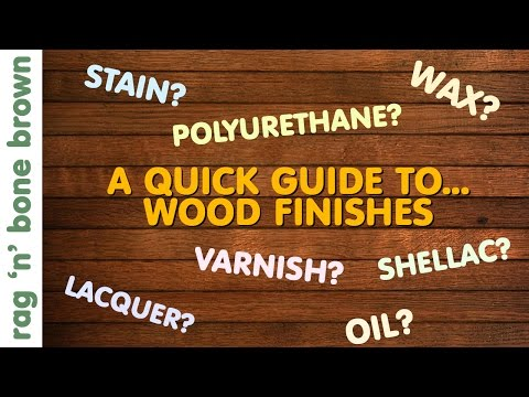 Wood Finishes - A Quick Guide - Varnish / Stain / Oil / Wax / Lacquer / Polyurethane / Shellac