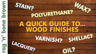 Wood Finishes  A Quick Guide  Varnish / Stain / Oil / Wax / Lacquer / Polyurethane / Shellac
