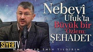 Nebevî Ufuk'ta Büyük Bir Özlem: Şehadet | Muhammed Emin Yıldırım (Diyarbakır)