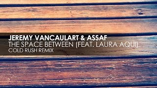 Jeremy Vancaulart & Assaf featuring Laura Aqui - The Space Between (Cold Rush Remix)