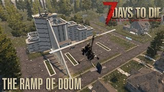 7 Days To Die (Alpha 17.2) - The Ramp of Doom (Attack of the 70th Day Horde)