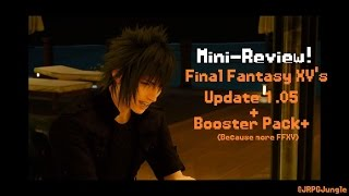 A Look at Final Fantasy XV's Latest 1.05 Update and Booster Pack+ (Mini-Review) (Video Game Video Review)