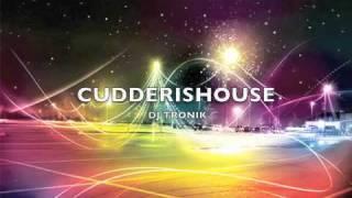 CUDDERISHOUSE (cudderisback remix)- DJ TRONIK
