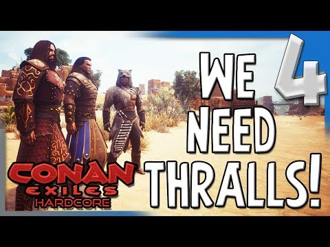 WE NEED THRALLS!   Hardcore Conan Exiles Multiplayer Gameplay/Lets Play E4