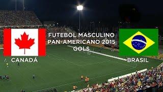 Gols - Canadá 1 x 4 Brasil - Pan-Americano Toronto - 12/07/2015