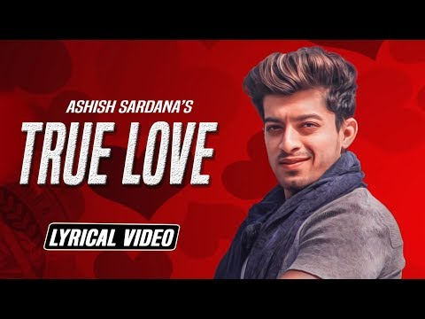 True Love : Ashish Sardana | Latest Punjabi Songs 2018 | New Punjabi Songs 2018 | Yaariyan Records