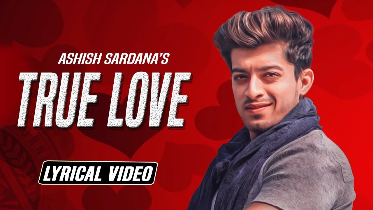True Love : Ashish Sardana | Latest Punjabi Songs 2018 | New Punjabi Songs 2018 | Yaariyan Records #1
