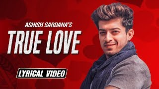 True Love : Ashish Sardana | Latest Punjabi Songs 2018 | New Punjabi Songs 2018 | Yaariyan Records