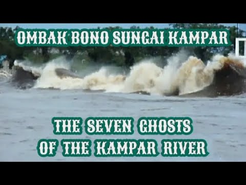 OMBAK BONO SUNGAI KAMPAR | THE SEVEN GHOSTS OF THE KAMPAR RIVER