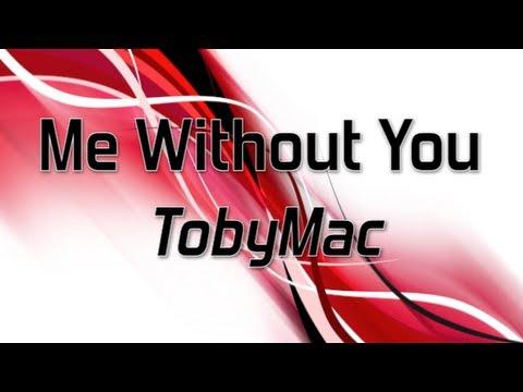 TobyMac - Me Without You (Lyrics)