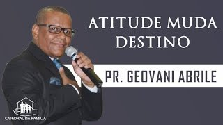 Atitude muda destino - Pr. Geovani Abrile - 16-10-2019