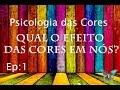 Psicologia das Cores: Qual o efeito das cores em nós? Ep:01